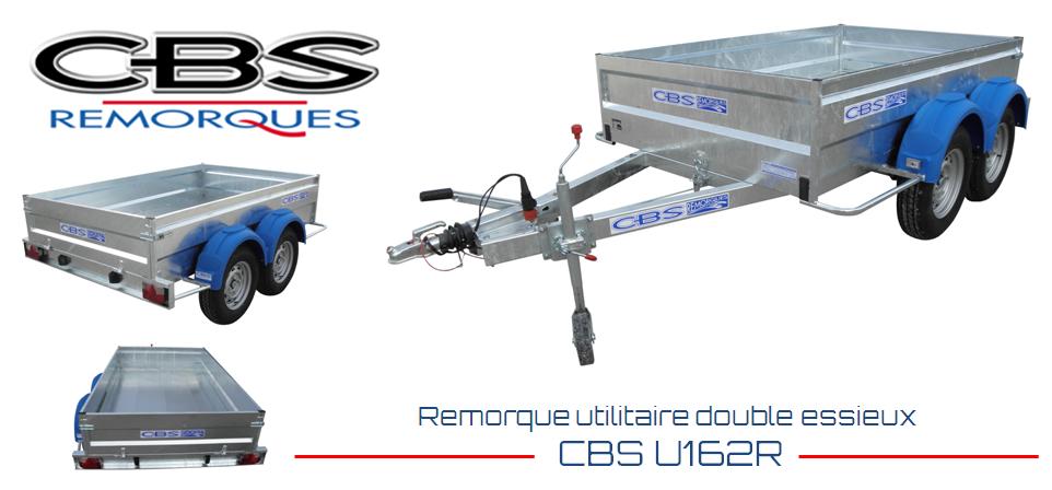 Nouvelle remorque utilitaire double essieux CBS - U162R de 2080kg de ptac